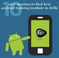 10 sure mantras to find best Android training institute in Delhi