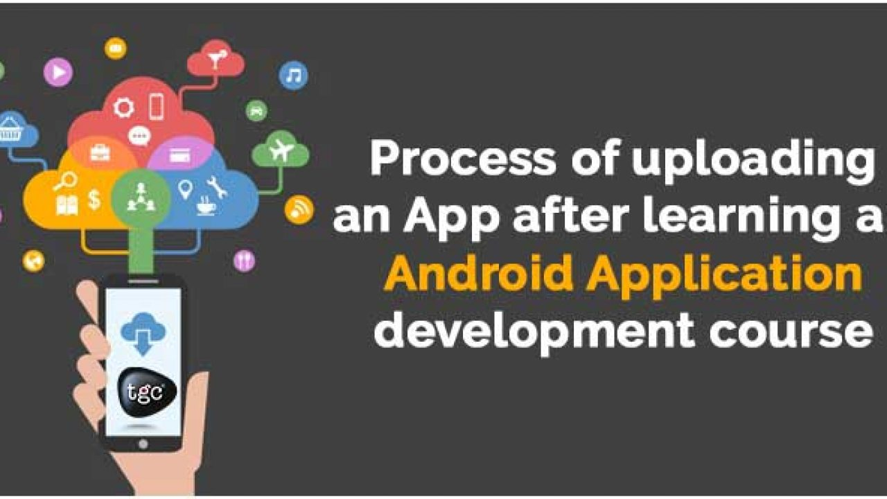Learn the process of uploading Android App on play store | tgcindia com